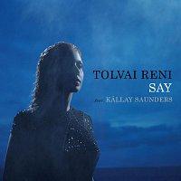 Tolvai Reni – Say (feat. Kállay Saunders)