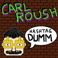 Carl Roush – Hashtag Dumm