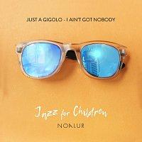 Jazz for Children, Noa Lur – Just a Gigolo - I Ain't Got Nobody
