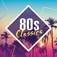Various Artists.. – 80s Classics: The Collection