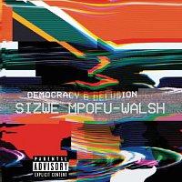 Sizwe Mpofu-Walsh – Democracy & Delusion