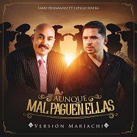 Larry Hernández, Lupillo Rivera – Aunque Mal Paguen Ellas [Versión Mariachi]