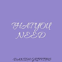 Danish Griffiths – That You Need
