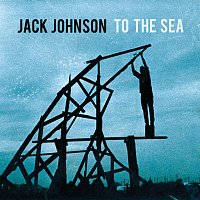 Jack Johnson – To The Sea