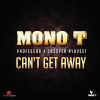 Mono T, Professor, Cassper Nyovest – Can't Get Away