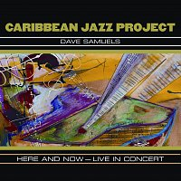 Caribbean Jazz Project – Here And Now - Live In Concert