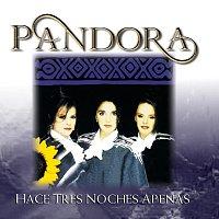 Pandora – Hace Tres Noches Apenas