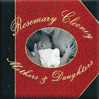 Rosemary Clooney – Mothers & Daughters