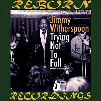 Jimmy Witherspoon – Trying Not To Fall (HD Remastered)