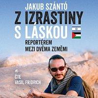 Vasil Fridrich – Szántó: Z Izrastiny s láskou. Reportérem mezi dvěma zeměmi