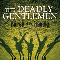 The Deadly Gentlemen – Bored Of The Raging