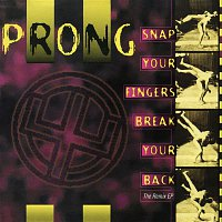 Prong – Snap Your Fingers, Snap Your Neck (The Remix EP)