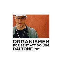 Organismen, Daltone – For sent att do ung