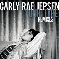 Carly Rae Jepsen – Your Type [Remixes]