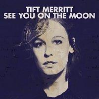 Tift Merritt – See You On The Moon