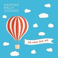 Siegfried Walch – Ich nehm dich mit