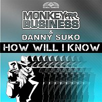 Monkey Business, Danny Suko – How Will I Know