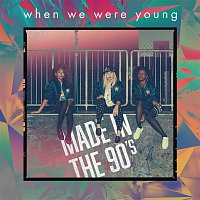 When We Were Young – Made in The 90's