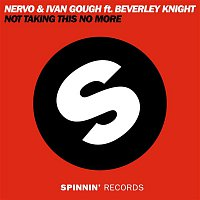 NERVO, Ivan Gough, Beverley Knight – Not Taking This No More (feat. Beverley Knight)