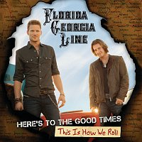 Florida Georgia Line – Here's To The Good Times...This Is How We Roll