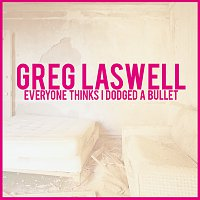 Greg Laswell – Everyone Thinks I Dodged A Bullet [Deluxe Edition]
