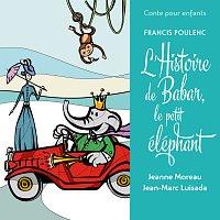 Jean-Marc Luisada, Jeanne Moreau – Conte pour enfants - Poulenc: L'histoire de Babar, le petit éléphant