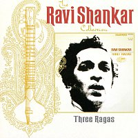 Ravi Shankar – The Ravi Shankar Collection: Three Ragas [Remastered]
