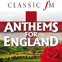 Různí interpreti – Anthems For England (By Classic FM)