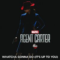 "Hayley Atwell, Enver Gjokaj, Hollywood Studio Symphony – Whatcha Gonna Do (It's Up to You) [From ""Marvel's Agent Carter (Season 2)""]"