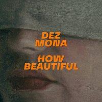 Dez Mona – How Beautiful