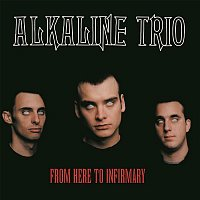 Alkaline Trio – From Here to Infirmary