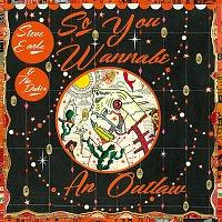Steve Earle & The Dukes – So You Wannabe an Outlaw