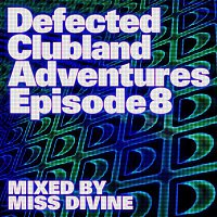 Gel Abril – Defected Clubland Adventures Episode 8 mixed by Miss Divine