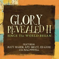 Matt Maher, Ed Cash, Mac Powell, Amy Grant – Since The World Began