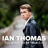 Ian Thomas – Too Good to Be True (Live)