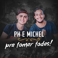 PH e Michel – Pra Tomar Todas!
