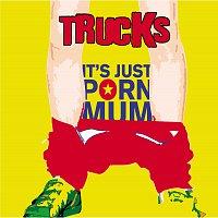 Trucks – It's Just Porn Mum