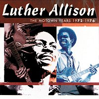 Luther Allison – The Motown Years 1972-1976