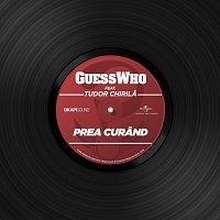 Guess Who, Tudor Chirila – Prea Curand