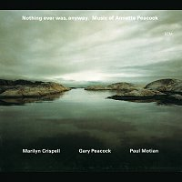 Marilyn Crispell, Gary Peacock, Paul Motian – Nothing Ever Was, Anyway. Music Of Annette Peacock