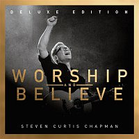 Steven Curtis Chapman – Worship And Believe (Deluxe Edition)