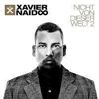 Xavier Naidoo – Nicht von dieser Welt 2