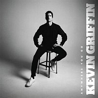 Kevin Griffin – Anywhere You Go