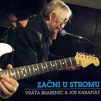 Vratislav Brabenec, Joe Karafiát – Začni u stromu
