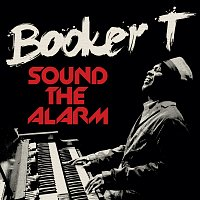 Booker T – Sound The Alarm