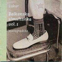 Šukar – Balkanska simultanka vol.1/starogradske
