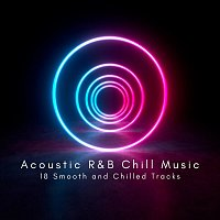Různí interpreti – Acoustic R&B Chill Music: 18 Smooth and Chilled Tracks