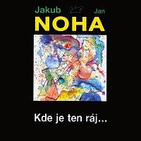 Jakub Noha, Jan Noha – Kde je ten ráj…