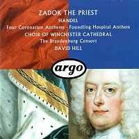 Choir Of Winchester Cathedral, The Brandenburg Consort, David Hill – Handel: Four Coronation Anthems; Anthem for the Foundling Hospital
