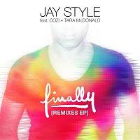 Jay Style – Finally (feat. Cozi & Tara McDonald) [Remixes]